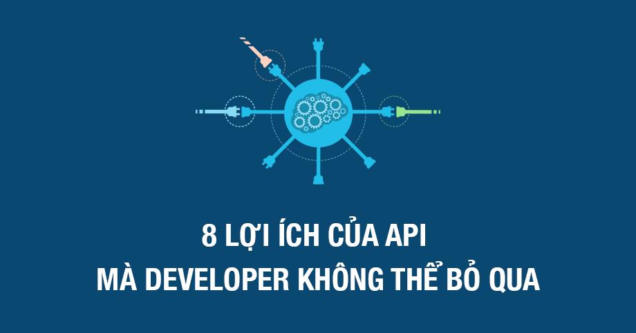 8 lợi ích của API developer không thể bỏ qua
