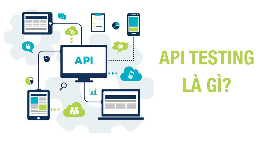 API Testing là gì? Hiểu ngay chỉ trong 5 phút