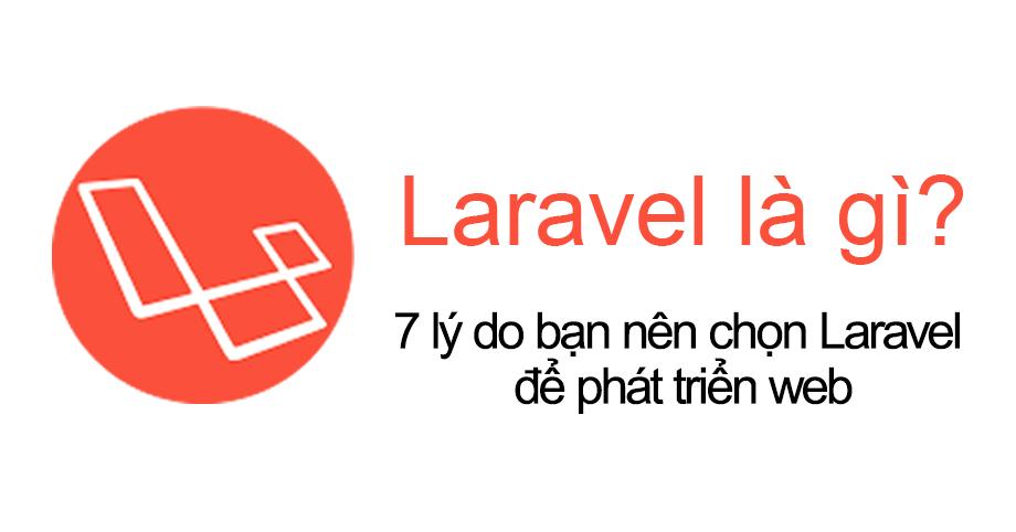 LARAVEL LÀ GÌ? 7 lý do bạn nên chọn Laravel