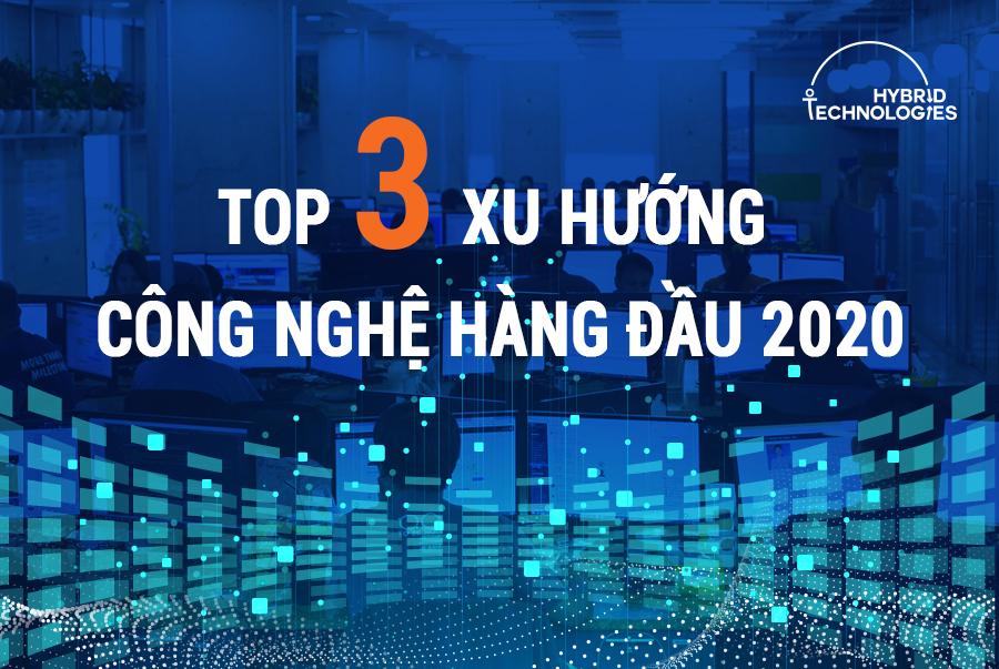 Top 3 xu hướng công nghệ hàng đầu 2020