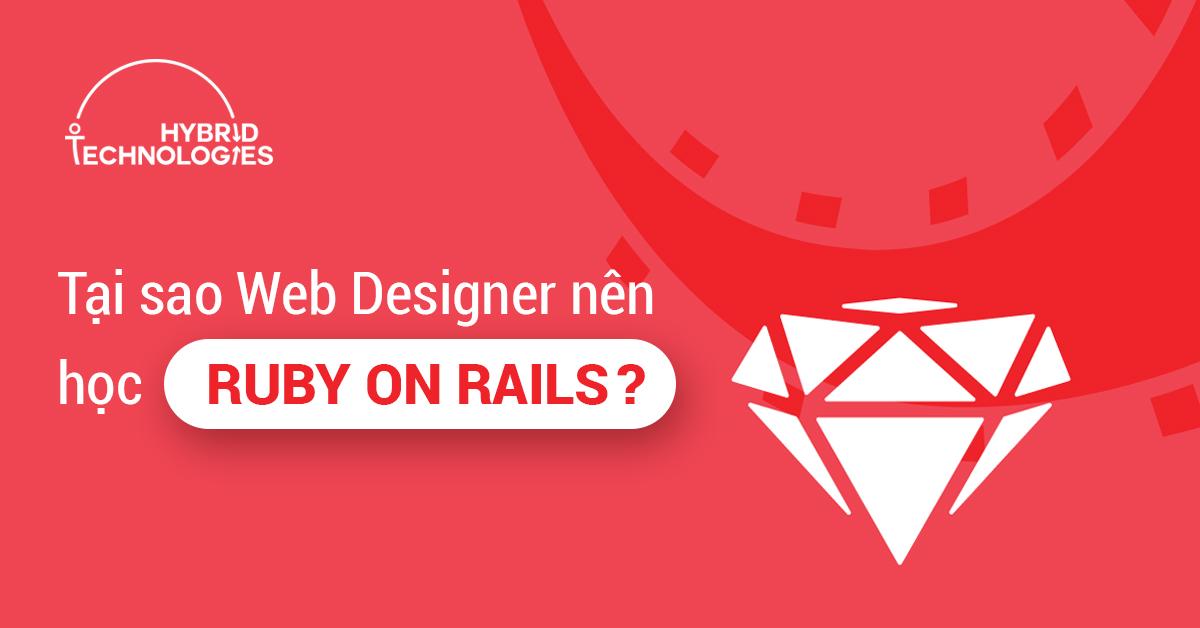 Tại sao Web Designer nên học Ruby on Rails (RoR)?