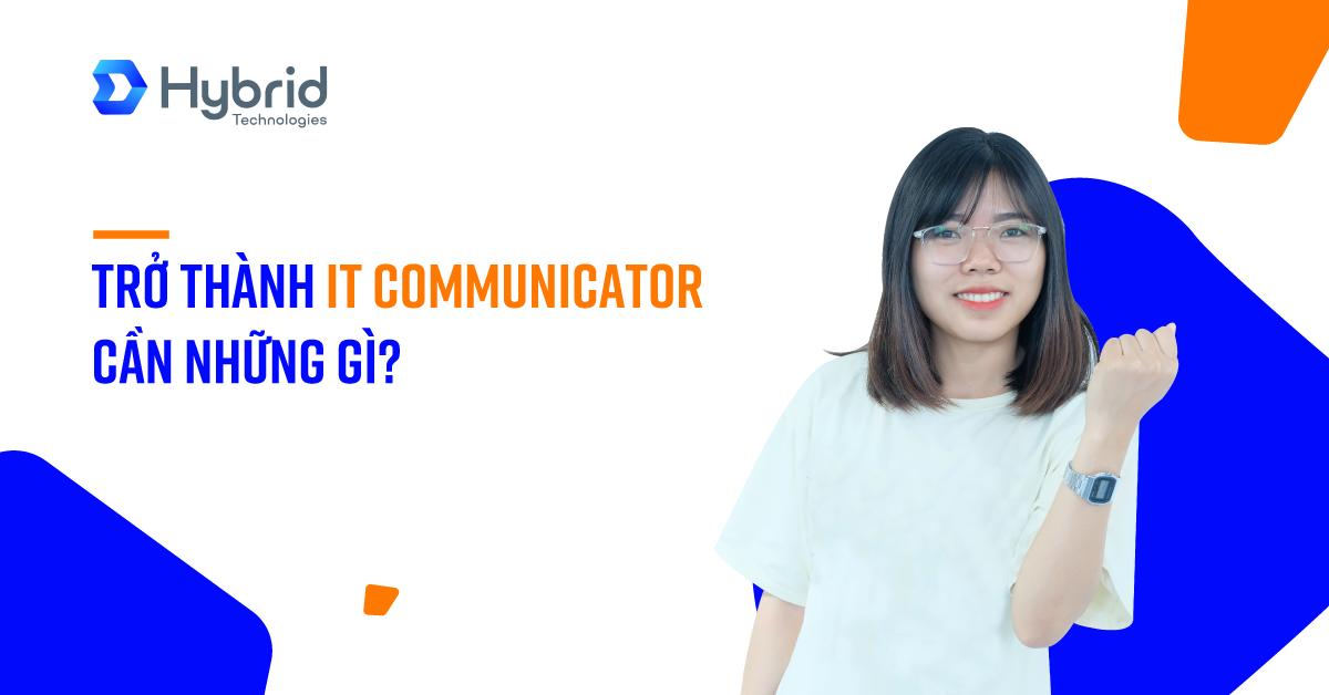 TRỞ THÀNH IT COMMUNICATOR CẦN NHỮNG GÌ?