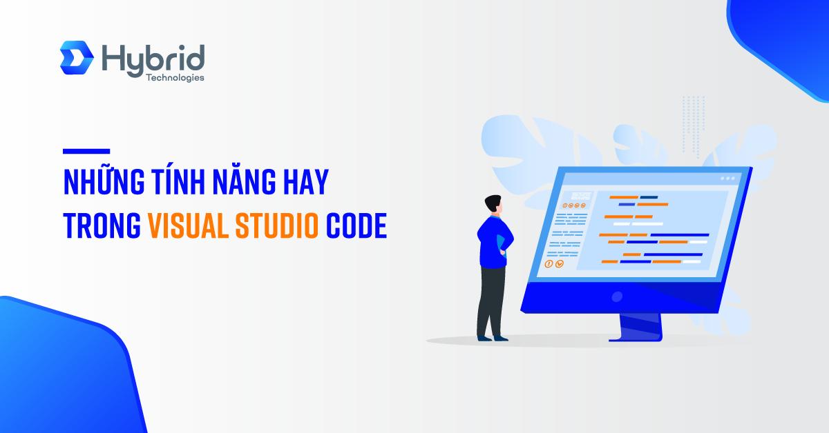 TÍNH NĂNG HAY TRONG VISUAL STUDIO CODE